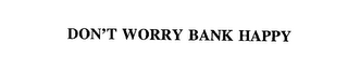 mark for DON'T WORRY BANK HAPPY, trademark #75858305