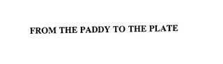 mark for FROM THE PADDY TO THE PLATE, trademark #75867048