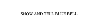 mark for SHOW AND TELL BLUE BELL, trademark #75877222