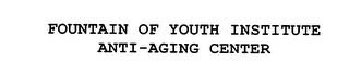 mark for FOUNTAIN OF YOUTH INSTITUTE ANTI-AGING CENTER, trademark #75883950