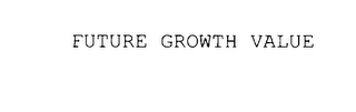 mark for FUTURE GROWTH VALUE, trademark #75885222
