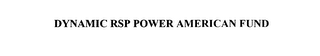 mark for DYNAMIC RSP POWER AMERICAN FUND, trademark #75889466
