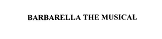 mark for BARBARELLA THE MUSICAL, trademark #75890725