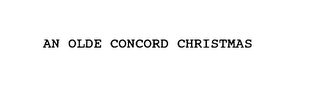 mark for AN OLDE CONCORD CHRISTMAS, trademark #75892668