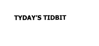 mark for TYDAY'S TIDBIT, trademark #75898811