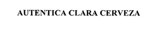mark for AUTENTICA CLARA CERVEZA, trademark #75899746