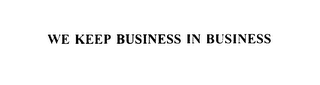 mark for WE KEEP BUSINESS IN BUSINESS, trademark #75899966