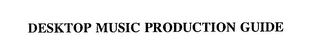 mark for DESKTOP MUSIC PRODUCTION GUIDE, trademark #75912085