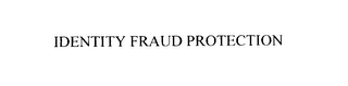 mark for IDENTITY FRAUD PROTECTION, trademark #75912100