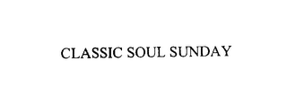 mark for CLASSIC SOUL SUNDAY, trademark #75914292