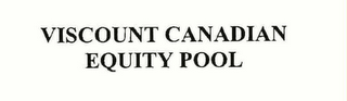 mark for VISCOUNT CANADIAN EQUITY POOL, trademark #75914602