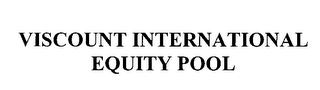 mark for VISCOUNT INTERNATIONAL EQUITY POOL, trademark #75914604