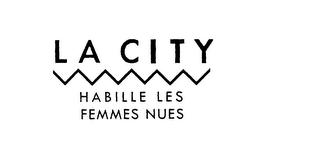 mark for LA CITY HABILLE LES FEMMES NUES, trademark #75919997