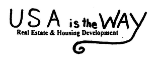 mark for U S A IS THE WAY REAL ESTATE & HOUSING DEVELOPMENT, trademark #75924534