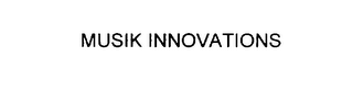 mark for MUSIK INNOVATIONS, trademark #75941118