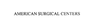mark for AMERICAN SURGICAL CENTERS, trademark #76004402