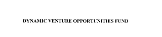mark for DYNAMIC VENTURE OPPORTUNITIES FUND, trademark #76006889