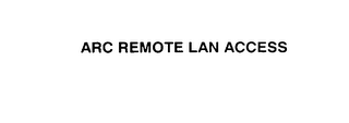 mark for ARC REMOTE LAN ACCESS, trademark #76007776