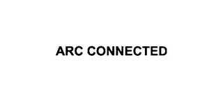 mark for ARC CONNECTED, trademark #76007789