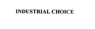 mark for INDUSTRIAL CHOICE, trademark #76009172