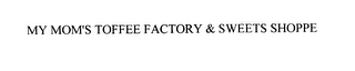 mark for MY MOM'S TOFFEE FACTORY & SWEETS SHOPPE, trademark #76014083