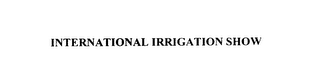 mark for INTERNATIONAL IRRIGATION SHOW, trademark #76015698