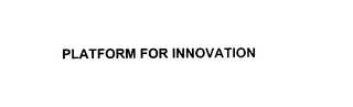 mark for PLATFORM FOR INNOVATION, trademark #76016089