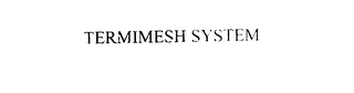 mark for TERMIMESH SYSTEM, trademark #76031354