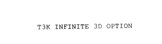 mark for T3K INFINITE 3D OPTION, trademark #76031749