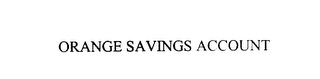 mark for ORANGE SAVINGS ACCOUNT, trademark #76036368