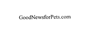 mark for GOODNEWSFORPETS.COM, trademark #76038656