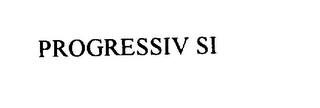 mark for PROGRESSIV SI, trademark #76044565