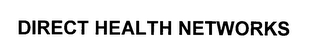 mark for DIRECT HEALTH NETWORKS, trademark #76046390