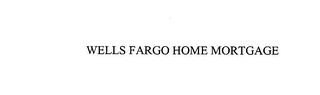 mark for WELLS FARGO HOME MORTGAGE, trademark #76048818