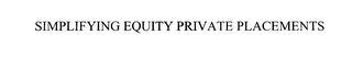 mark for SIMPLIFYING EQUITY PRIVATE PLACEMENTS, trademark #76054521