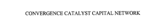 mark for CONVERGENCE CATALYST CAPITAL NETWORK, trademark #76055610