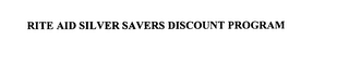 mark for RITE AID SILVER SAVERS DISCOUNT PROGRAM, trademark #76056739
