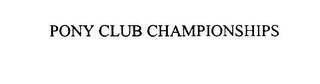 mark for PONY CLUB CHAMPIONSHIPS, trademark #76058030