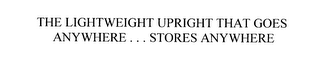 mark for THE LIGHTWEIGHT UPRIGHT THAT GOES ANYWHERE...STORES ANYWHERE, trademark #76060765