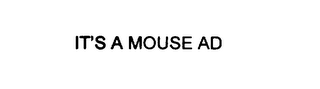 mark for IT'S A MOUSE AD, trademark #76067455