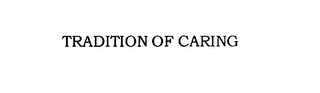 mark for TRADITION OF CARING, trademark #76070560