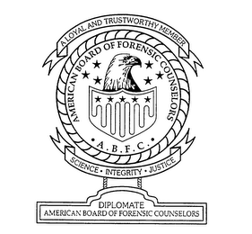 mark for AMERICAN BOARD OF FORENSIC COUNSELORS A.B.F.C. A LOYAL AND TRUSTWORTHY MEMBER SCIENCE INTEGRITY JUSTICE DIPLOMATE AMERICAN BOARD OF FORENSIC COUNSELORS, trademark #76072693