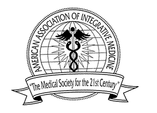"mark for AMERICAN ASSOCIATION OF INTEGRATIVE MEDICINE ""THE MEDICAL SOCIETY FOR THE 21ST CENTURY"", trademark #76072694"