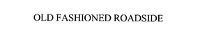 mark for OLD FASHIONED ROADSIDE, trademark #76072740