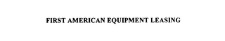 mark for FIRST AMERICAN EQUIPMENT LEASING, trademark #76072772