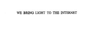 mark for WE BRING LIGHT TO THE INTERNET, trademark #76085120