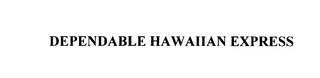 mark for DEPENDABLE HAWAIIAN EXPRESS, trademark #76086848