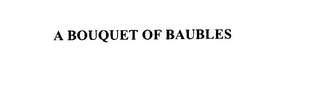 mark for A BOUQUET OF BAUBLES, trademark #76088788