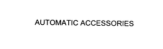 mark for AUTOMATIC ACCESSORIES, trademark #76089475