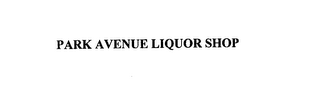mark for PARK AVENUE LIQUOR SHOP, trademark #76092698